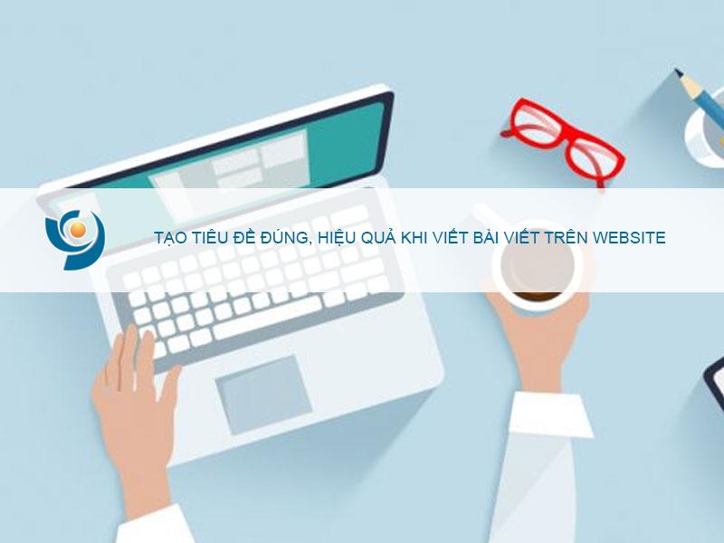 Tạo tiêu đề đúng, hiệu quả khi viết bài phát triển nội dung trên website