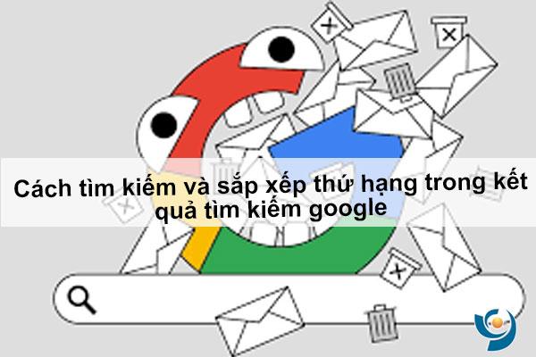 Hiểu căn bản về cách tìm kiếm và sắp xếp thứ hạng trong kết quả tìm kiếm google