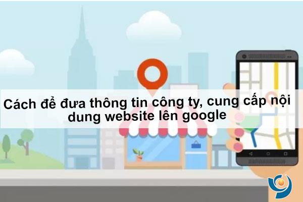 Cách để đưa thông tin công ty, cung cấp nội dung website lên google