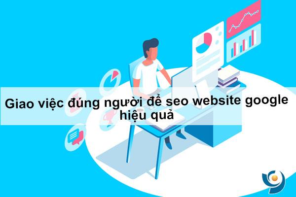 Giao việc đúng người để seo website google hiệu quả
