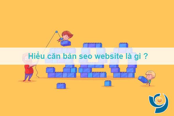 Hiểu căn bản seo website là gì ?
