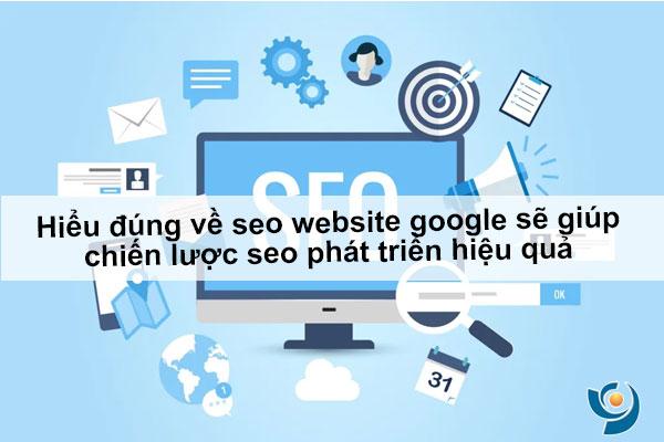 Hiểu đúng về seo website google sẽ giúp chiến lược seo phát triển hiệu quả