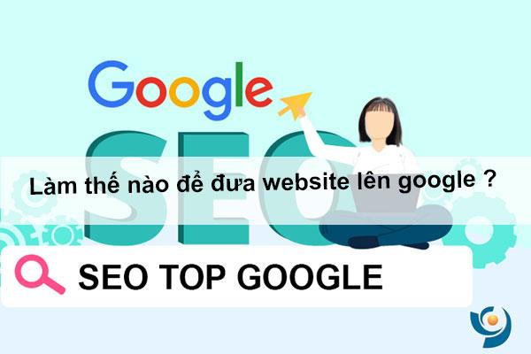 Làm thế nào để đưa website lên google ?