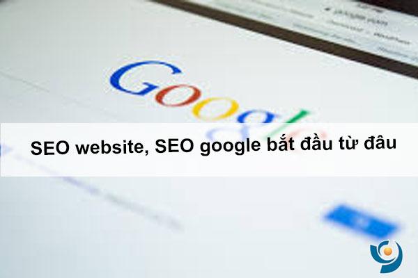 SEO website, SEO google bắt đầu từ đâu là tốt nhất dành cho người quản lý website ?
